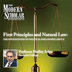 The Modern Scholar: First Principles & Natural Law: The Foundations of Political Philosophy, Part II Lecture