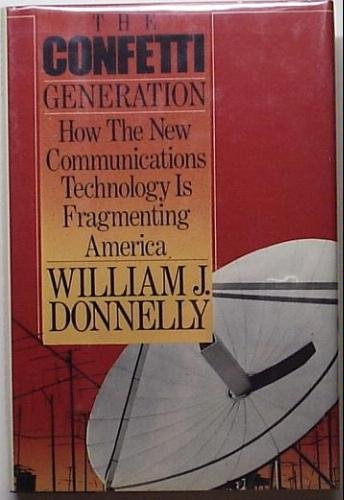 The Confetti Generation: How the New Communications Technology Is Fragmenting America PDF