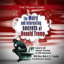 The Trump Card: Weird and Interesting Secrets of Donald Trump Audiobook by Bern Bolo, J. J. Tocaldo Narrated by Mark Rossman