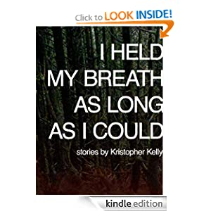 I Held My Breath as Long as I Could Kristopher Kelly