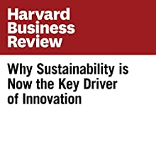 Why Sustainability is Now the Key Driver of Innovation (Harvard Business Review) Other by Ram Nidumolu, C.K. Prahalad, M.R. Rangaswami Narrated by Todd Mundt