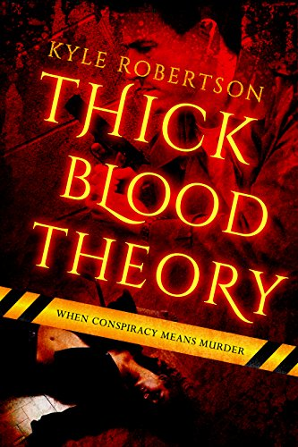 Book: Thick Blood Theory - When Conspiracy Means Murder by Kyle Robertson