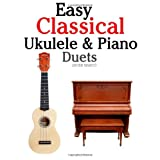 Easy Classical Ukulele & Piano Duets: Featuring music of Bach, Mozart, Beethoven, Vivaldi and other composers. In Standard Notation and TABvon &#34;Javier Marc&#34;