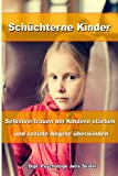 Schüchterne Kinder: Selbstvertrauen bei Kindern stärken und soziale Ängste überwinden