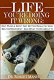 img - for Life-You're Doing It Wrong: Why People Don't Get Better Results in Self- Improvement ... And what to do about it. book / textbook / text book