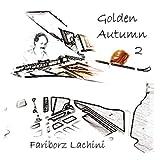 Golden Autumn 2 ~ Fariborz Lachini