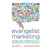Evangelist Marketing: What Apple, Amazon, and Netflix Understand About Their Customers (That Your Company Probably Doesn't) | [Alex L. Goldfayn]