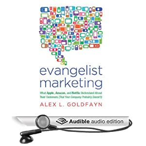 Evangelist Marketing: What Apple, Amazon, and Netflix Understand About Their Customers (That Your Company Probably Doesn't) (Unabridged)