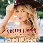 Pretty Happy: Healthy Ways to Love Your Body | Kate Hudson