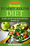 Insanely Yummy Atkins Diet: 100 simpl...