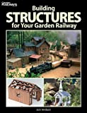 Building Structures for Your Garden Railway (Garden Railways Books)