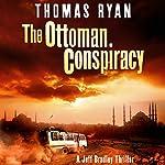 The Ottoman Conspiracy: A Jeff Bradley Thriller   Thomas Ryan