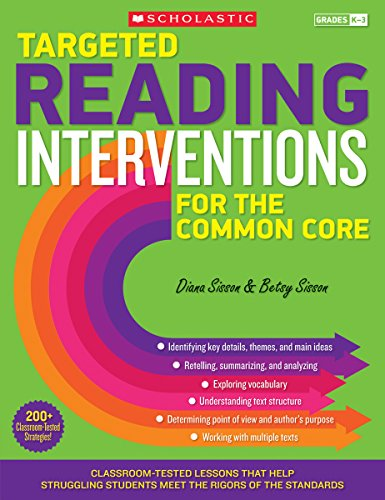 Targeted Reading Interventions for the Common Core, Grades K-3: Classroom-Tested Lessons That Help Struggling Students Meet the Rigors of the Standard