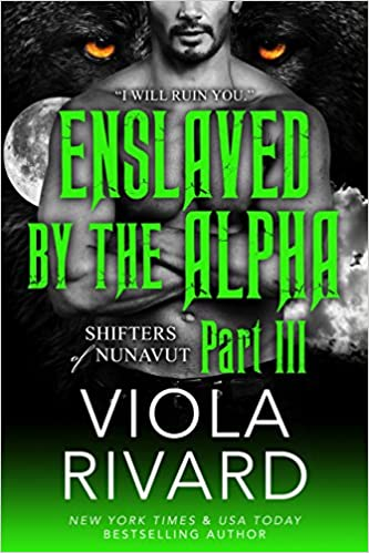Enslaved by the Alpha Part 3 by Viola Rivard