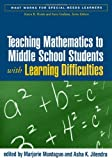 img - for Teaching Mathematics to Middle School Students with Learning Difficulties (What Works for Special-Needs Learners) book / textbook / text book