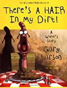 There's a Hair in My Dirt! A Worm's Story by Gary Larson cover image