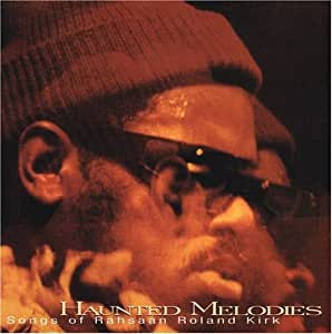 Haunted Melodies: Songs Of Rahsaan Roland Kirk