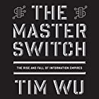The Master Switch: The Rise and Fall of Information Empires Hörbuch von Tim Wu Gesprochen von: Marc Vietor
