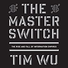 The Master Switch: The Rise and Fall of Information Empires Audiobook by Tim Wu Narrated by Marc Vietor