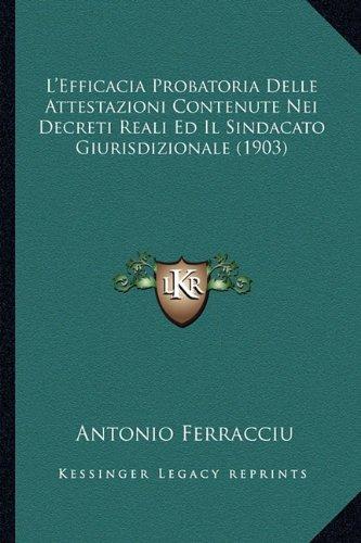 L'Efficacia Probatoria Delle Attestazioni Contenute Nei Decreti Reali Ed Il Sindacato Giurisdizionale (1903)