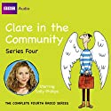 Clare in the Community: Series 4 Radio/TV Program by Harry Venning, David Ramsden Narrated by Sally Phillips, Alex Lowe, Gemma Craven, Nina Conti