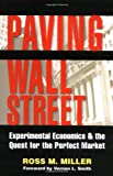 img - for By Ross M. Miller - Paving Wall Street: Experimental Economics and the Quest for the Perfect Market: 1st (First) Edition book / textbook / text book