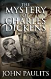 John Paulits The Mystery of Charles Dickens