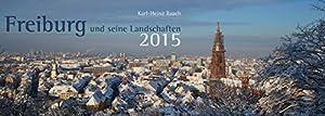 FREIBURG und seine Landschaften 2015: Ein Panoramakalender von Karl-Heinz Raach