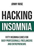 Hacking Insomnia: Fifty Insomnia Cures For Busy Professionals, Freelancers and Entrepreneurs (English Edition)