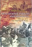 img - for Pick Up Your Parrots and Monkeys...: The Life of a Boy Soldier in India - A Brilliant Memoir of the Last Days of the Raj (Cassell Military trade books) First edition by Pennington, William (2003) Hardcover book / textbook / text book