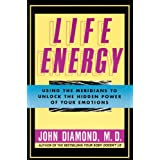 "Life Energy: Using the Meridians to Unlock the Hidden Power of Your Emotionsvon ""John Diamond"""