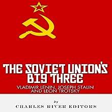 Vladimir Lenin, Joseph Stalin & Leon Trotsky: The Soviet Union's Big Three (       UNABRIDGED) by Charles River Editors Narrated by Bill Johnston
