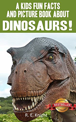 Book: A Kid's Fun Facts and Picture Book about Dinosaurs by R. E. Knight