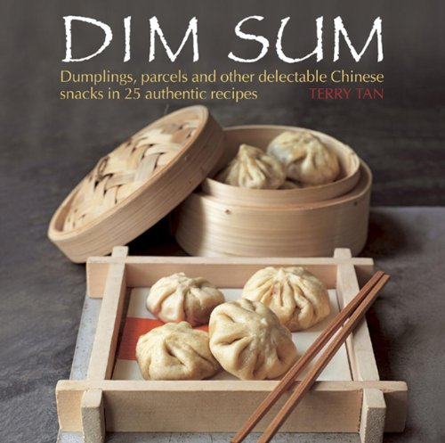 Dim Sum: Dumplings, Parcels and Other Delectable Chinese Snacks in 25 Authentic Recipes by Terry Tan