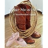 Lasso Me a Mom (Bluebonnet Book 1) ~ Stephanie Jackson