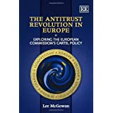 The Antitrust Revolution in Europe: Exploring the European Commission's Cartel Policypar Lee McGowan