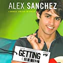 Getting It Audiobook by Alex Sanchez Narrated by Samuel Traquina