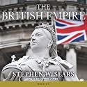 The British Empire Audiobook by Stephen W. Sears Narrated by Corrie James