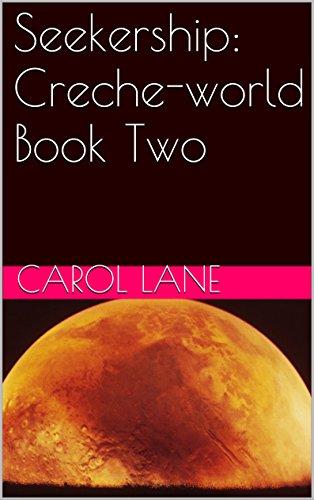 Seekership: Creche-World  Book Two (Seekership Earth Forces 2) PDF