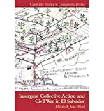 img - for [ Insurgent Collective Action and Civil War in El Salvador (Cambridge Studies in Comparative Politics (Paperback)) ] By Wood, Elisabeth J ( Author ) [ 2010 ) [ Paperback ] book / textbook / text book