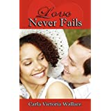 Love Never Fails ~ Carla Victoria Wallace