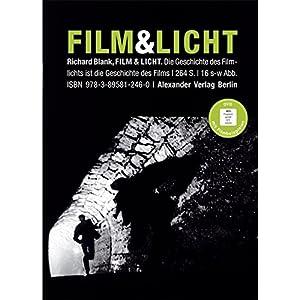 Film & Licht: Die Geschichte des Filmlichts ist die Geschichte des Films