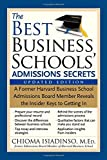 The Best Business Schools' Admissions Secrets, 2E: A Former Harvard Business School Admissions Board Member Reveals the Insider Keys to Getting In