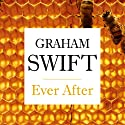 Ever After Audiobook by Graham Swift Narrated by Michael Maloney