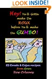 Hey ! Yall Gotta make da Roux before yall make da Gumbo !: 23 Cajun and Creole recipes from down New Orleans