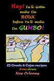 img - for Hey ! Yall Gotta make da Roux before yall make da Gumbo !: 23 Cajun and Creole recipes from down New Orleans book / textbook / text book