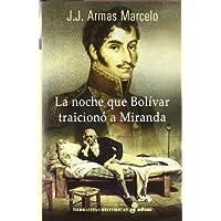 La noche que Bolívar traicionó a Miranda: -- (NARRATIVAS HISTORICAS)