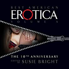 The Best American Erotica: The 10th Anniversary Edition Audiobook by Susie Bright, Jill Soloway, Dorothy Allison Narrated by Susie Bright, Amanda Karr, Stefan Rudnicki