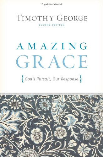 Amazing Grace (Second Edition): God's Pursuit, Our Response, Timothy George