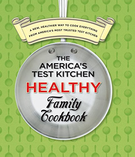 The-Americas-Test-Kitchen-Healthy-Family-Cookbook-A-New-Healthier-Way-to-Cook-Everything-from-Americas-Most-Trusted-Test-Kitchen